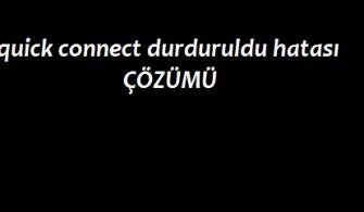 quick connect durduruldu hatası